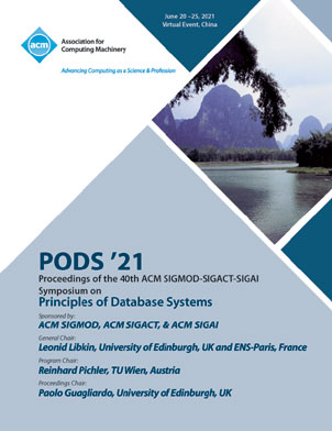 PODS'21: Proceedings of the 40th ACM SIGMOD-SIGACT-SIGAI Symposium on Principles of Database Systems