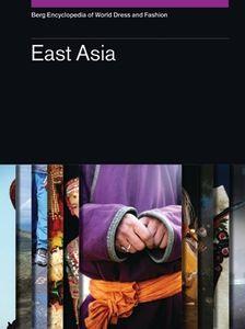 Berg Encyclopedia of World Dress and Fashion: East Asia