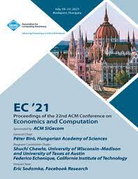 EC'21: Proceedings of the 22nd ACM Conference on Economics and Computation